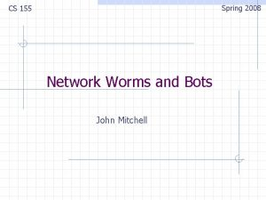 Spring 2008 CS 155 Network Worms and Bots