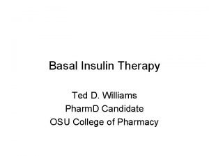 Basal Insulin Therapy Ted D Williams Pharm D