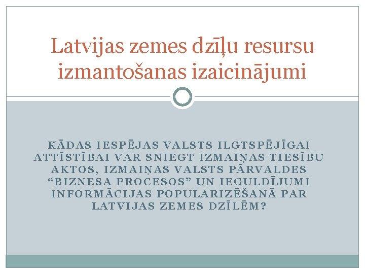 Latvijas zemes dzu resursu izmantoanas izaicinjumi KDAS IESPJAS