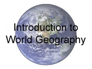 Introduction to World Geography Introduction Welcome to world