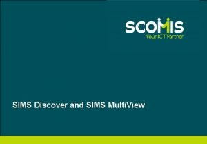 SIMS Discover and SIMS Multi View SIMS Discover