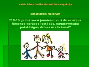 Valsts brnu tiesbu aizsardzbas inspekcija Metodiskais materils 16