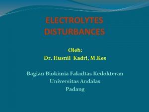 ELECTROLYTES DISTURBANCES Oleh Dr Husnil Kadri M Kes