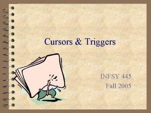 Cursors Triggers INFSY 445 Fall 2005 PLSQL n