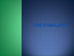 CNS STIMULANTS CNS STIMULANTS Describe the actions intended