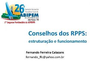 Conselhos dos RPPS estruturao e funcionamento Fernando Ferreira