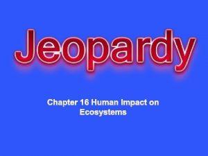 Chapter 16 Human Impact on Ecosystems Human Population