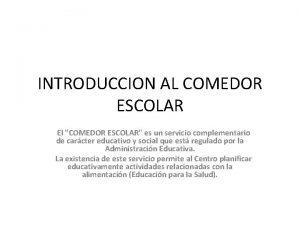 INTRODUCCION AL COMEDOR ESCOLAR El COMEDOR ESCOLAR es