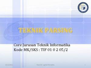 TEKNIK PARSING Core Jurusan Teknik Informatika Kode MKSKS
