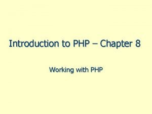 Introduction to PHP Chapter 8 Working with PHP