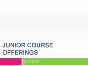JUNIOR COURSE OFFERINGS 2014 2015 All junior level