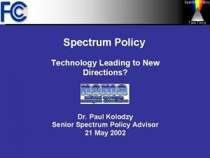 Spectrum Policy Task Force Spectrum Policy Technology Leading