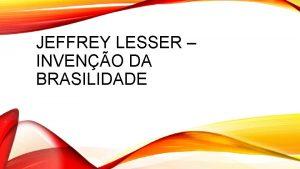 JEFFREY LESSER INVENO DA BRASILIDADE JEFFREY LESSER Jeffrey