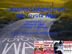 Lessons Learned from the Toyota Way Presented by