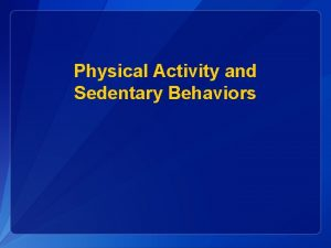 Physical Activity and Sedentary Behaviors Percentage of High