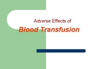 Adverse Effects of Blood Transfusion Adverse Effects of