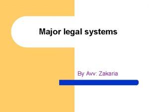Major legal systems By Avv Zakaria Three major