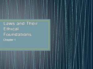 Laws and Their Ethical Foundations Chapter 1 Laws