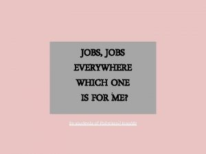 JOBS JOBS EVERYWHERE WHICH ONE IS FOR ME