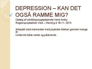 DEPRESSION KAN DET OGS RAMME MIG Oplg af