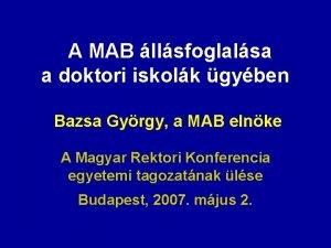 A MAB llsfoglalsa a doktori iskolk gyben Bazsa