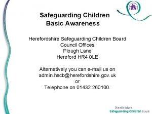 Safeguarding Children Basic Awareness Herefordshire Safeguarding Children Board