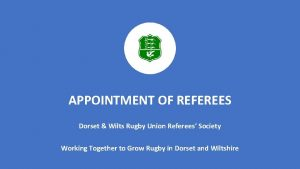 APPOINTMENT OF REFEREES Dorset Wilts Rugby Union Referees