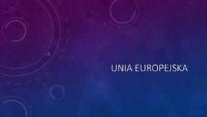 UNIA EUROPEJSKA PRZYCZYNI INTEGRACJI Dowiadczenia zwizane z I