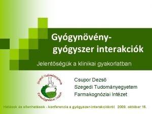 Gygynvnygygyszer interakcik Jelentsgk a klinikai gyakorlatban Csupor Dezs