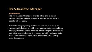 The Subcontract Manager Introduction The Subcontract Manager is