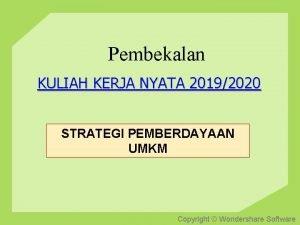 Pembekalan KULIAH KERJA NYATA 20192020 STRATEGI PEMBERDAYAAN UMKM