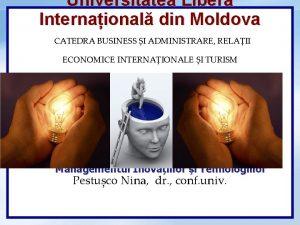 Universitatea Liber Internaional din Moldova CATEDRA BUSINESS I