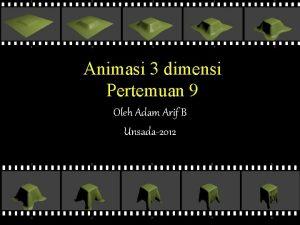 Animasi 3 dimensi Pertemuan 9 Oleh Adam Arif