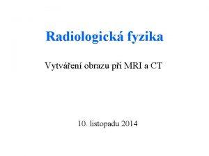 Radiologick fyzika Vytven obrazu pi MRI a CT