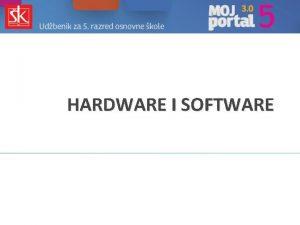 HARDWARE I SOFTWARE Sklopovlje Hardware Sklopovlje raunala ine