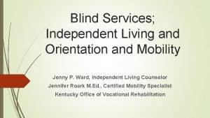 Blind Services Independent Living and Orientation and Mobility