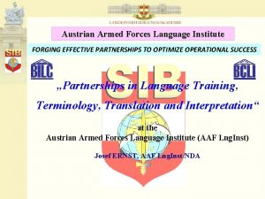 Austrian Armed Forces Language Institute FORGING EFFECTIVE PARTNERSHIPS