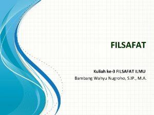FILSAFAT Kuliah ke3 FILSAFAT ILMU Bambang Wahyu Nugroho