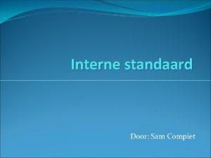 Interne standaard Door Sam Compiet Inhoud Inleiding Principe