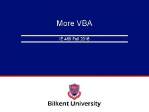More VBA IE 469 Fall 2018 Recall The