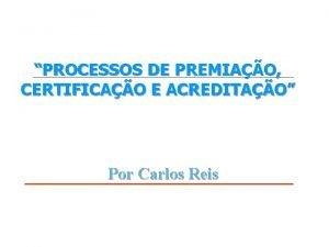 PROCESSOS DE PREMIAO CERTIFICAO E ACREDITAO Por Carlos