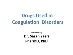 Drugs Used in Coagulation Disorders Presented by Dr