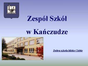 Zesp Szk w Kaczudze Dobra szkoa blisko Ciebie