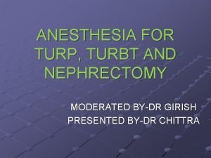 ANESTHESIA FOR TURP TURBT AND NEPHRECTOMY MODERATED BYDR