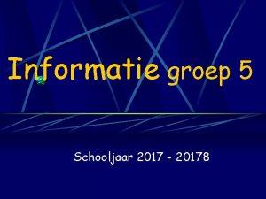 Informatie groep 5 Schooljaar 2017 20178 Leerkrachten Meester