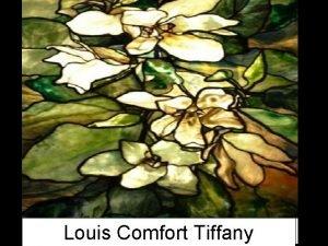 Louis Comfort Tiffany Louis Comfort Tiffany American artist