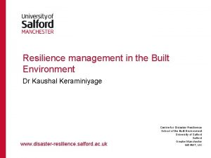 Resilience management in the Built Environment Dr Kaushal