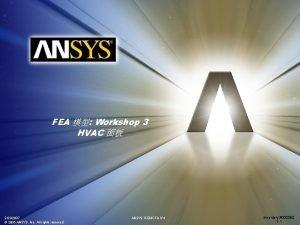 FEA Workshop 3 HVAC 2232007 2006 ANSYS Inc