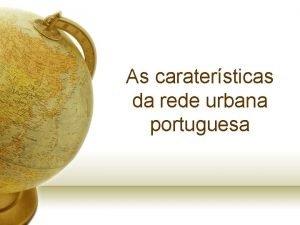As caratersticas da rede urbana portuguesa Rede urbana