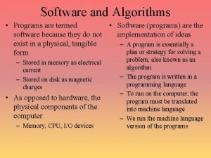 Software and Algorithms Programs are termed Software programs